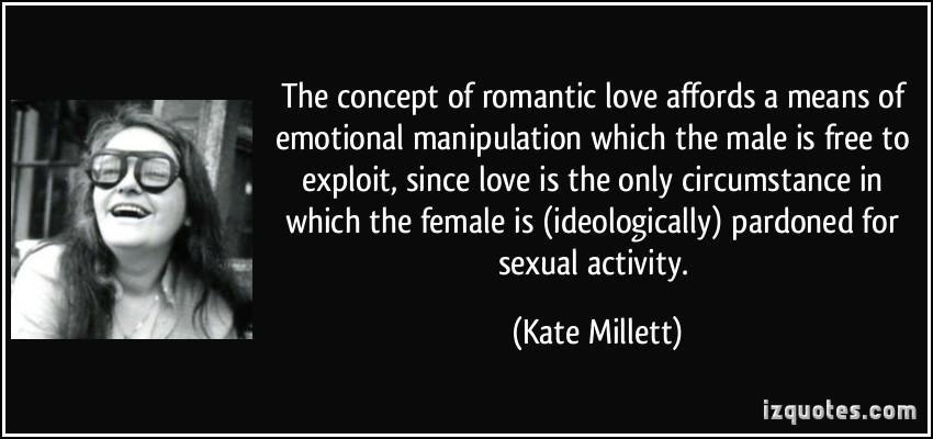 quote-the-concept-of-romantic-love-affords-a-means-of-emotional-manipulation-which-the-male-is-free-to-kate-millett-127857